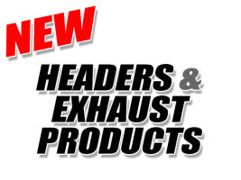 New Headers and Exhaust  Products